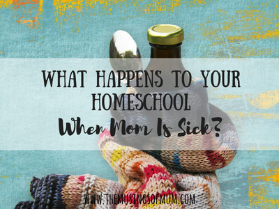 What Happens to Your Homeschool When Mom Is Sick?