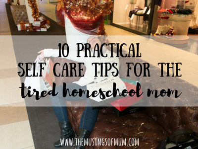 10 Practical Self-Care Tips for The Tired Homeschool Mom